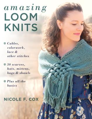 Cover image for the book Amazing Loom Knits: Cables, colorwork, lace and other stitches * 30 scarves, hats, mittens, bags and shawls * Plus all the basics