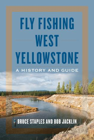 Cover image for the book Fly Fishing West Yellowstone: A History and Guide