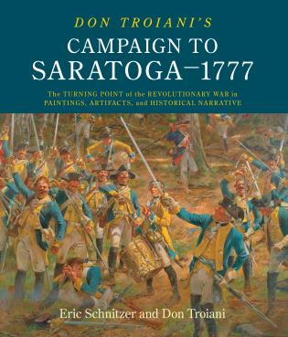 Cover image for the book Don Troiani's Campaign to Saratoga - 1777: The Turning Point of the Revolutionary War in Paintings, Artifacts, and Historical Narrative