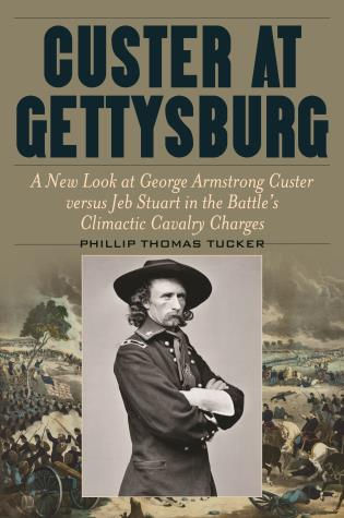 Cover image for the book Custer at Gettysburg: A New Look at George Armstrong Custer versus Jeb Stuart in the Battle's Climactic Cavalry Charges