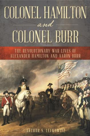 Cover image for the book Colonel Hamilton and Colonel Burr: The Revolutionary War Lives of Alexander Hamilton and Aaron Burr