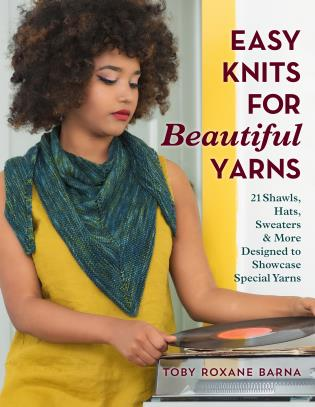 Cover image for the book Easy Knits for Beautiful Yarns: 21 Shawls, Hats, Sweaters & More Designed to Showcase Special Yarns