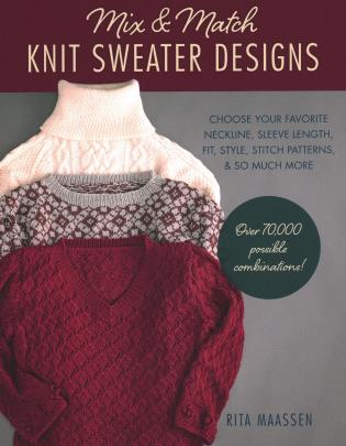 Cover image for the book Mix and Match Knit Sweater Designs: Choose your favorite neckline, sleeve length, fit and style, stitch patterns, & so much more * Over 70,000 possible combinations