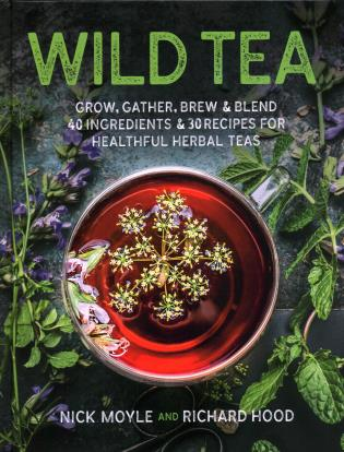 Cover image for the book Wild Tea: Grow, gather, brew & blend 40 ingredients & 30 recipes for healthful herbal teas