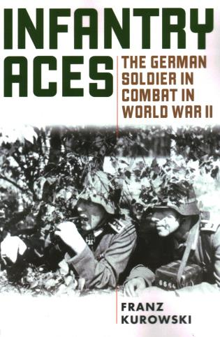 Cover image for the book Infantry Aces: The German Soldier in Combat in WWII