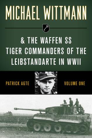 Cover image for the book Michael Wittmann & the Waffen SS Tiger Commanders of the Leibstandarte in WWII, Volume 1, 2021 Edition