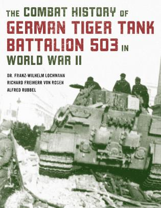 Cover image for the book The Combat History of German Tiger Tank Battalion 503 in World War II, 2021 Edition