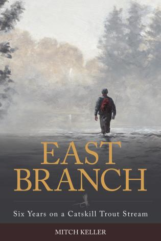 Cover image for the book East Branch: Six Years on a Catskill Trout Stream