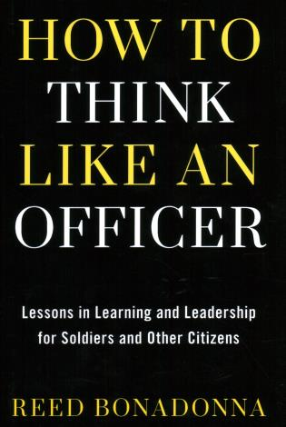 Cover image for the book How to Think Like an Officer: Lessons in Learning and Leadership for Soldiers and Citizens