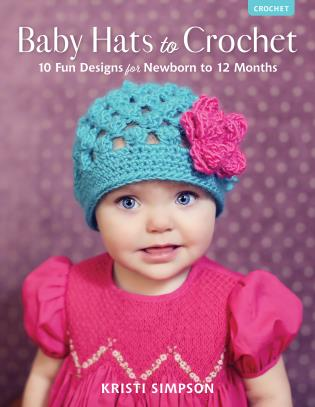 Cover image for the book Baby Hats to Crochet: 10 Fun Designs for Newborn to 12 Months