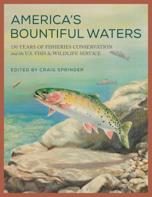 Cover image for the book America's Bountiful Waters: 150 Years of Fisheries Conservation and the U.S. Fish & Wildlife Service