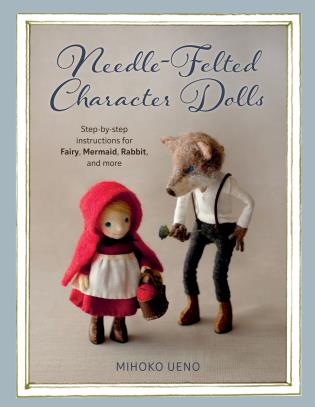 Cover image for the book Needle-Felted Character Dolls: Step-by-step instructions for Fairy, Mermaid, Rabbit, and more