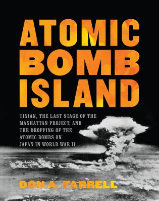 Cover image for the book Atomic Bomb Island: Tinian, the Last Stage of the Manhattan Project, and the Dropping of the Atomic Bombs on Japan in World War II