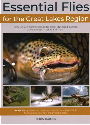 Cover image for the book Essential Flies for the Great Lakes Region: Patterns, and Their Histories, for Trout, Steelhead, Salmon, Smallmouth, Muskie, and More