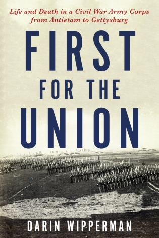Cover image for the book First for the Union: Life and Death in a Civil War Army Corps from Antietam to Gettysburg