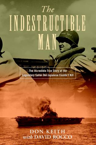 Cover image for the book The Indestructible Man: The Incredible True Story of the Legendary Sailor the Japanese Couldn't Kill