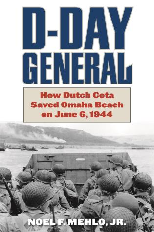 Cover image for the book D-Day General: How Dutch Cota Saved Omaha Beach on June 6, 1944