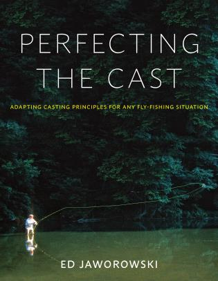 Cover image for the book Perfecting the Cast: Adapting Casting Principles for Any Fly-Fishing Situation