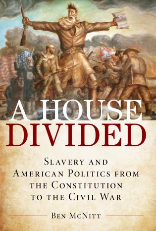 Cover image for the book A House Divided: Slavery and American Politics from the Constitution to the Civil War