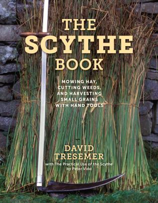 Cover image for the book The Scythe Book: Mowing Hay, Cutting Weeds, and Harvesting Small Grains with Hand Tools, 2021 Edition