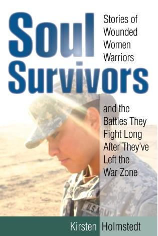 Cover image for the book Soul Survivors: Stories of Wounded Women Warriors and the Battles They Fight Long After They've Left the War Zone