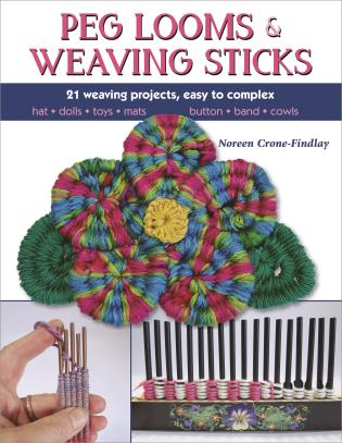 Cover image for the book Peg Looms and Weaving Sticks: Complete How-to Guide and 25+ Projects