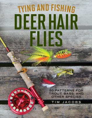Tying and Fishing Deer Hair Flies: 50 Patterns for Trout