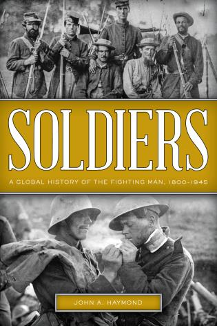 Cover image for the book Soldiers: A Global History of the Fighting Man, 1800–1945