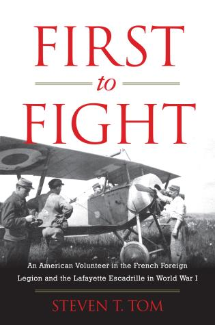 Cover image for the book First to Fight: An American Volunteer in the French Foreign Legion and the Lafayette Escadrille in World War I