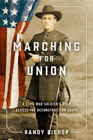 Cover image for the book Marching for Union: A Civil War Soldier's Walk across the Reconstruction South