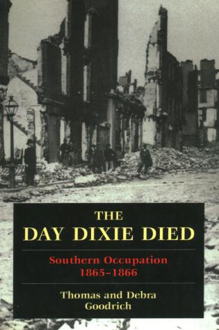 Cover image for the book The Day Dixie Died: The Occupied South, 1865-1866
