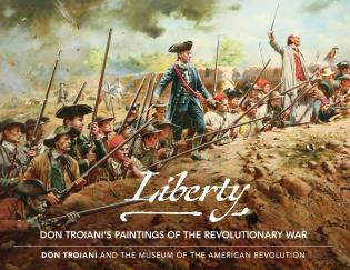 Cover image for the book Liberty: Don Troiani's Paintings of the Revolutionary War