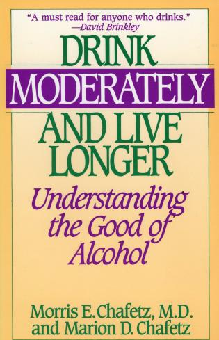 Cover image for the book Drink Moderately and Live Longer: Understanding the Good of Alcohol