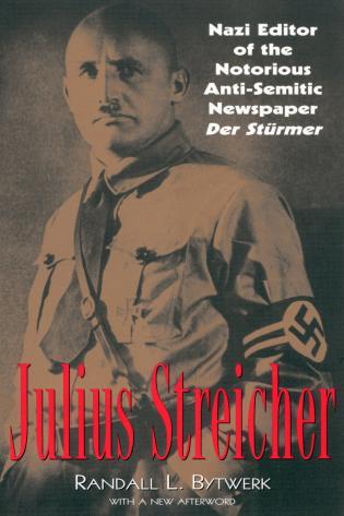 Cover image for the book Julius Streicher: Nazi Editor of the Notorious Anti-semitic Newspaper Der Sturmer