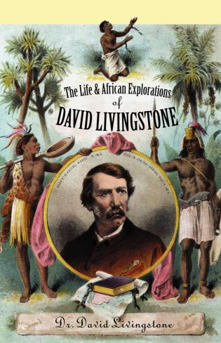 Cover image for the book The Life and African Exploration of David Livingstone