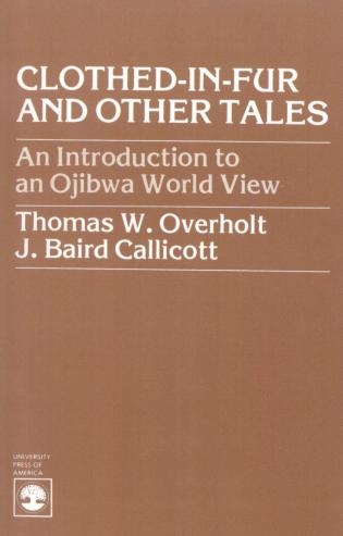 Cover image for the book Clothed-in-Fur and Other Tales: An Introduction to an Ojibwa World View