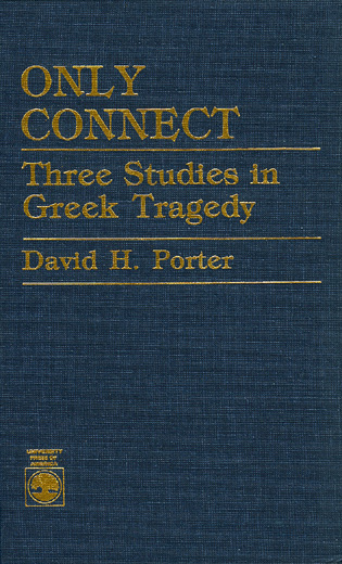 Cover image for the book Only Connect: Three Studies in Greek Tragedy