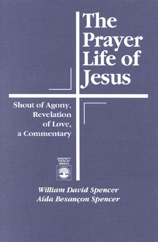 Cover image for the book The Prayer Life of Jesus: Shout of Agony, Revelation of Love, A Commentary