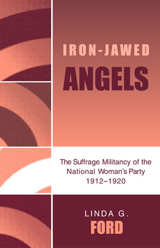 Cover image for the book Iron-Jawed Angels: The Suffrage Militancy of the National Woman's Party 1912-1920