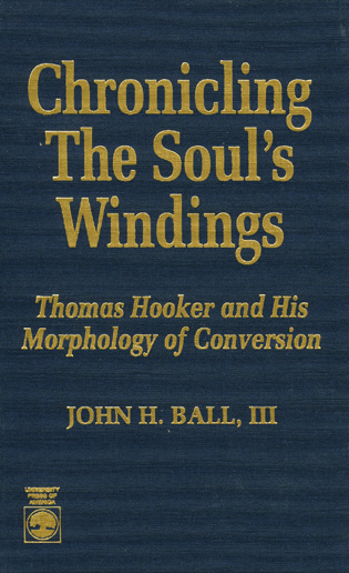 Cover image for the book Chronicling the Soul's Windings: Thomas Hooker and His Morphology of Conversion