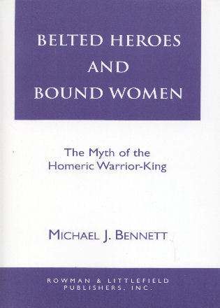 Cover image for the book Belted Heroes and Bound Women: The Myth of the Homeric Warrior King