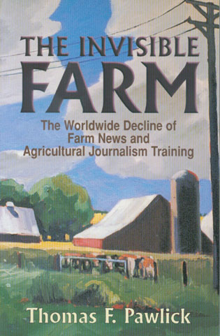 Cover image for the book The Invisible Farm: The Worldwide Decline of Farm News and Agricultural Journalism Training
