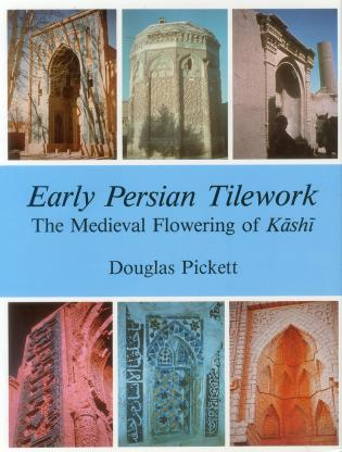 Cover image for the book Early Persian Tilework: The Medieval Flowering of Kashi