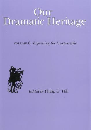 Cover image for the book Our Dramatic Heritage V6: Expressing the Inexpressible