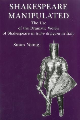 Cover image for the book Shakespeare Manipulated: The Use of the Dramatic Works of Shakespeare in Teatro Di Figura in Italy