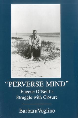 Cover image for the book Perverse Mind: Eugene O'Neill's Struggle With Closure