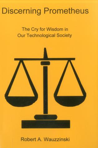 Cover image for the book Discerning Promethus: The Cry for Wisdom in Our Technological Society
