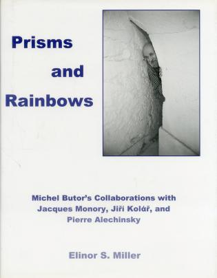 Cover image for the book Prisms And Rainbows: Michel Butor's Collaborations With Jacques Monory, Jiri Kolar, and Pierre Alechinsky