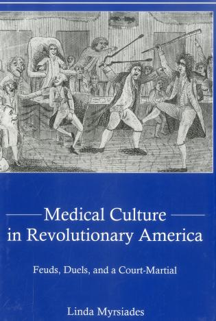 Cover image for the book Medical Culture in Revolutionary America: Feuds, Duels and a Court Martial