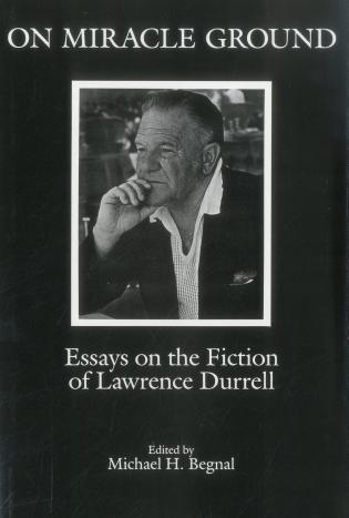 Cover image for the book On Miracle Ground: Essays on the Fiction of Lawrence Durrell